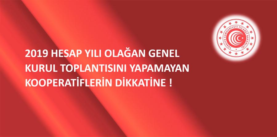 2019 HESAP YILI OLAĞAN GENEL KURUL TOPLANTISINI YAPAMAYAN KOOPERATİFLERİN DİKKATİNE !