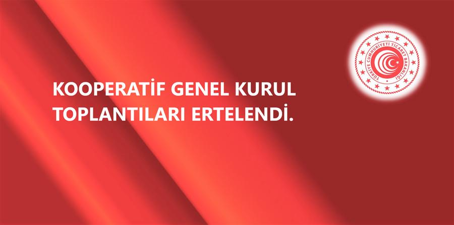 KOOPERATİF GENEL KURUL TOPLANTILARI ERTELENDİ